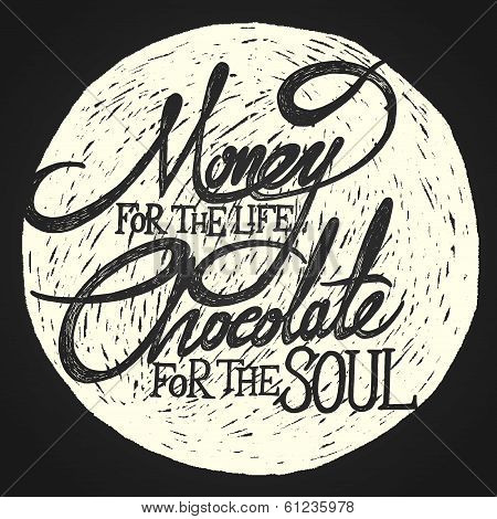 Money For Life Chocolate For Soul On The Moon - Phrase