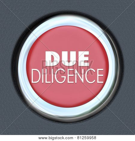 Due Diligence words on a red car start or ignition button to illustrate the importance of researching the facts behind a company before you buy or merge with it