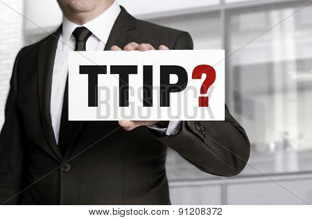 Ttip Sign Is Held By Businessman
