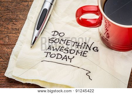 do something awesome today - handwriting on a napkin with a cup o