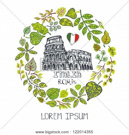 Spring in Italy.Rome Famous landmarks with green  leaves wreath, circle composition.Vintage hand drawn doodle  sketchy.Italian capital art symbol Coliseum .Colored ornamental Vector.