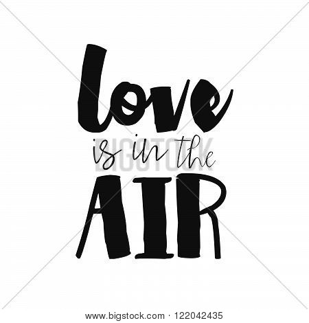 Love Is In The Air Hand Drawn Romantic Poster. Lettering Quote Poster For Valentines Day Or Save The