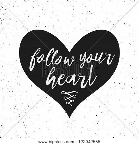 Follow Your Heart - Hand Drawn Inspirational Quote. Vector Isolated Modern Brush Lettering With Hear