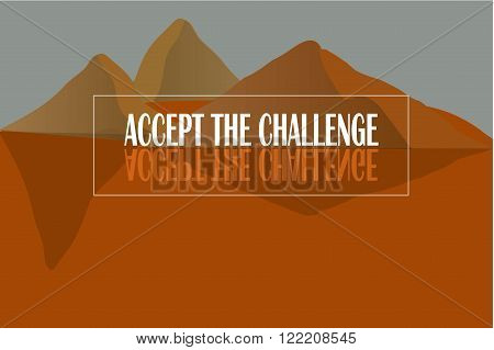 Motivational poster with inscription Accept the challenge. White letters on orange background of the mountain landscape, shadows. Typography banner, flat style, illustration, vector