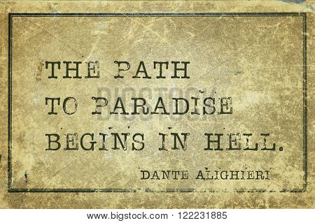 The path to paradise begins in hell - ancient Italian poet and philosopher Dante Alighieri quote printed on grunge vintage cardboard