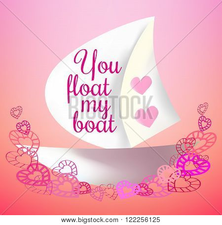Romantic gift card of abstract boat with hearts. Pink pastel colors. Lettering 'You float my boat'. Design element for love card decoration event celebration Wedding Day. Vector illustration.