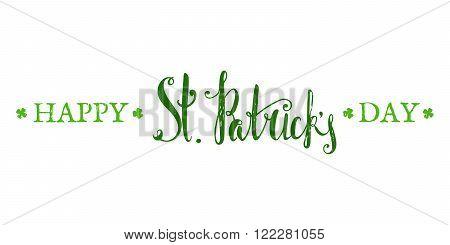 Happy St. Patricks day lettering. Grunge textured handwritten calligraphic inscriptions. Design element for greeting card, banner, invitation, postcard, vignette and flyer. Vector illustration.