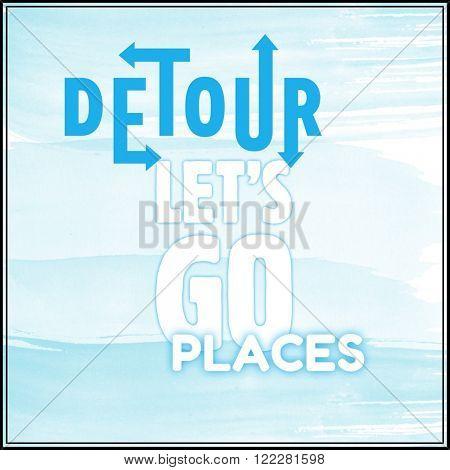 Motivational Quote on watercolor background - Detour let's go places