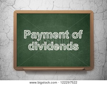 Currency concept: Payment Of Dividends on chalkboard background