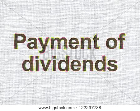 Banking concept: Payment Of Dividends on fabric texture background