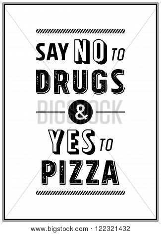 Say no to drugs and yes to pizza - Quote Typographical Background. Vector EPS8 illustration.