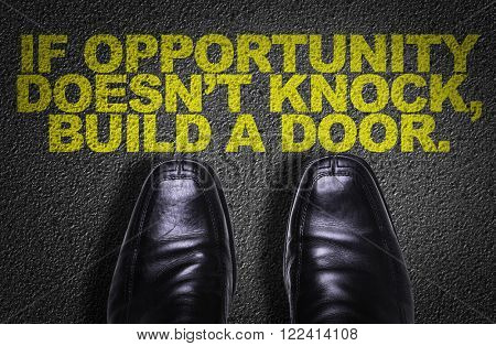 Top View of Business Shoes on the floor with the text: If Opportunity Doesn't Knock, Build a Door