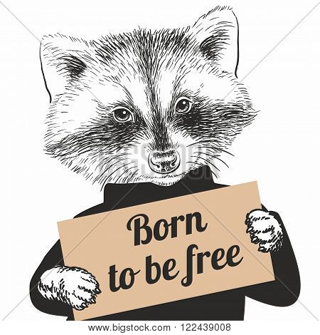 Hand Drawn Vector Portrait of Racoon holding a sign Born to be free on white background