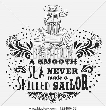 Hand drawn vintage print with sailor. A Smooth Sea Never Made a Skilled Sailor. Motivational/Inspirational poster with quote. Typography design.