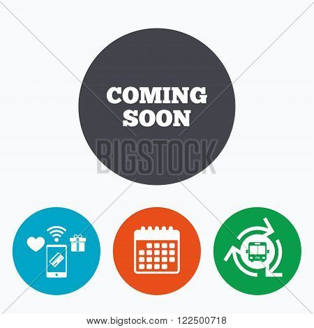 Coming soon sign icon. Promotion announcement symbol. Mobile payments, calendar and wifi icons. Bus shuttle.