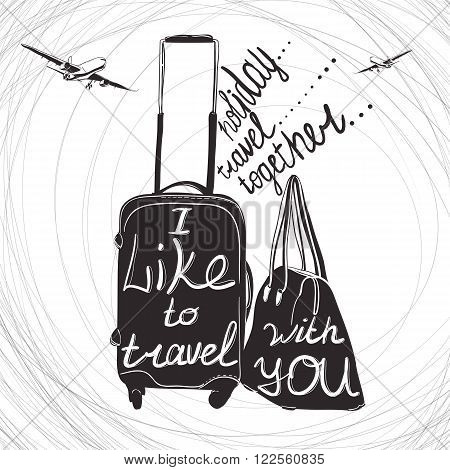 Vector illustration Travel inspiration quotes on suitcase silhouette. Vintage lettering baggage for travel. I like to travel. Holiday travel together