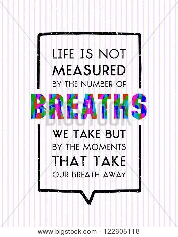 Life is not measured by number of breaths we take inscription in bubble speech on white background with stripes