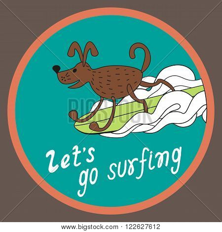 Motivational Quote Let's Go Surfing. Cartoon style. Dog on surfboard. Hand lettering. Idea for design of advertisement flyer poster banner gift t-shirt icon web. Vector illustration.