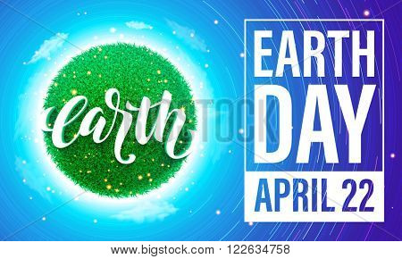 Earth Day banner. Vector lettering illustration on green globe planet with grass, sun light and blue sky. Save environment green concept.