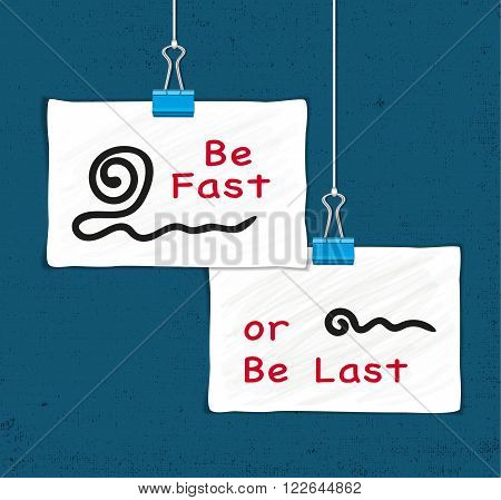 Motivational Quote Be Fast or Be Last. Sheets hanging on clamps. Textured background. Typography Poster Concept. Idea for design of banner, flyer, poster. Vector Illustration.