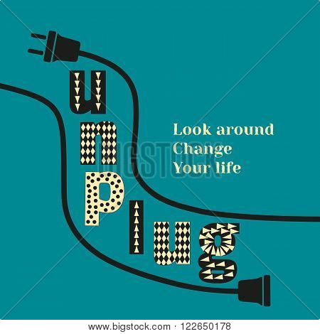 Inspirational Motivated Quote Unplug Look around Change Your life. Typography Poster Concept. Unplugged electric wire plug and socket. Idea for flyer banner poster sticker. Vector Illustration.