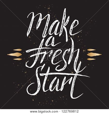 Hand drawn typography poster. Brush lettering phrase. Inspiration quote saying make a fresh start.  Great for posters, greeting cards.