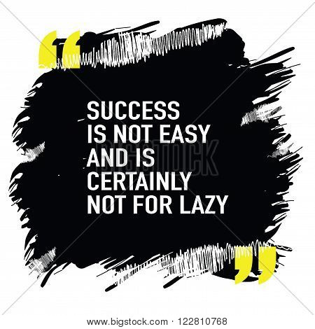 Success is not easy and is certainly not for lazy