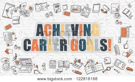 Achieving Career Goals Concept. Modern Line Style Illustration. Multicolor Achieving Career Goals Drawn on White Brick Wall. Doodle Icons. Doodle Design Style of Achieving Career Goals Concept.