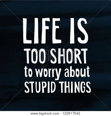 Life is too short too worry about stupid things modern poster with hand drawn lettering quote and halftone background vector illustration