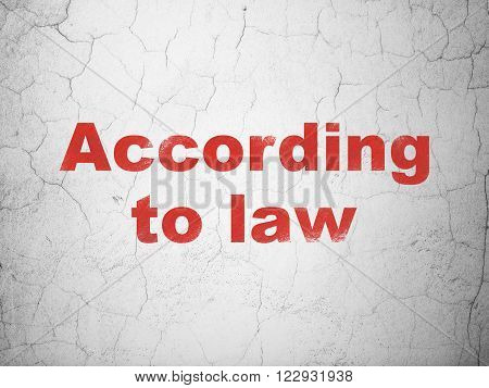 Law concept: According To Law on wall background