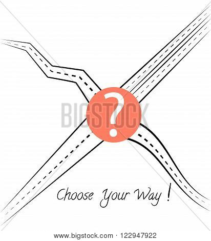 Four roads coming out of the centre, the question mark at the crossroads  and text Choose your way. Vector sketch. vector illustration