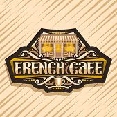 Vector Logo For French Cafe, Dark Badge With Illustration Of Facade Summer Restaurant, Original Lett poster