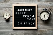 Inspirational Motivational Quote Sometimes Later Becomes Never. Do It Now Words On A Letter Board On poster