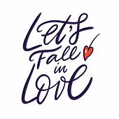 Lets Fall In Love Lettering Phrase. Hand Drawn Vector Illustration. poster