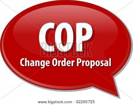 word speech bubble illustration of business acronym term COP Change Order Proposal