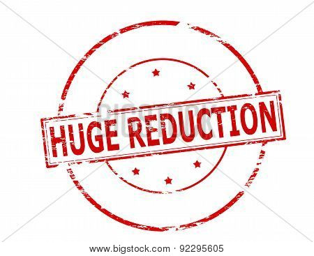 Huge Reduction