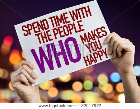 Spend Time With The People Who Makes You Happy placard with bokeh background