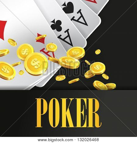 Poker poster or banner background or flyer template. Poker invitation with Playing Cards and Flying Golden coins. Game design. Playing casino games. Vector illustration. Four Aces Combination.