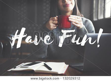 Have Fun Enjoy Entertainment Happiness Hobbies Concept