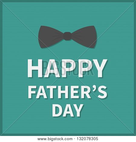 Happy fathers day. Greeting card with big black neck bow tie. Green background. Flat design. Vector illustration