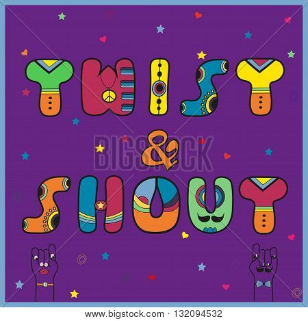 Inscription Twist and Shout. Vintage disco font. Colorful Letters with bright decor. Cartoon hands looking at each other. Colorful stars hearts and symbols of pacific. Illustration.