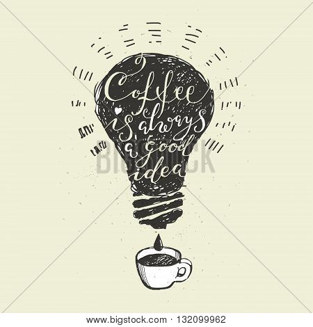 Coffee quotes. Coffee is always a good idea lettering. Hand drawn calligraphic poster design.