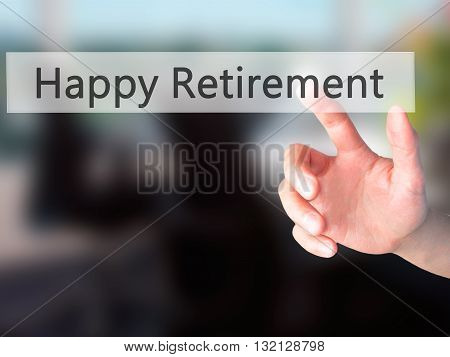 Happy Retirement - Hand Pressing A Button On Blurred Background Concept On Visual Screen.