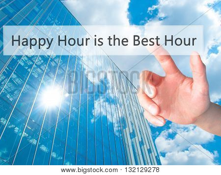 Happy Hour Is The Best Hour - Hand Pressing A Button On Blurred Background Concept On Visual Screen.