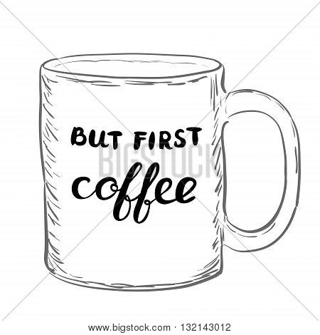 But first coffee. Brush hand lettering. Handwritten words on a sample mug. Great for t-shirts, mugs, posters, home decor and more.
