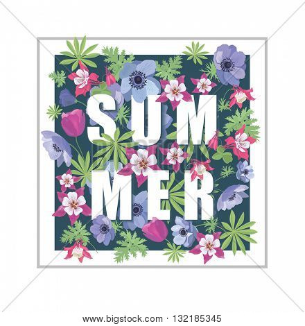 Floral Summer Greeting Card Design. T-shirt Fashion Graphic. Flower Background with Slogan.