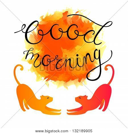 Good Sunny Morning Greeting Card. Vector Illustration with Stretching Cats Watercolor Sun and Good Morning Phrase. Isolated on White Bright Yellow and Orange Background.