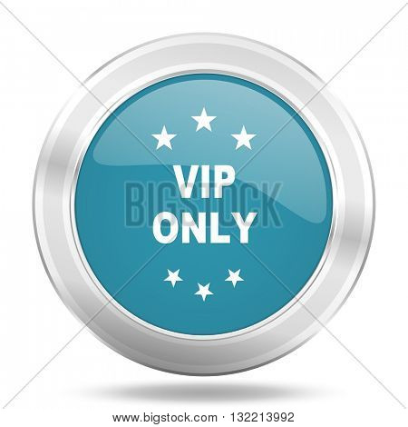 vip only icon, blue round metallic glossy button, web and mobile app design illustration