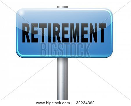 Retirement ahead retire fund or plan golden years, road sign billboard.