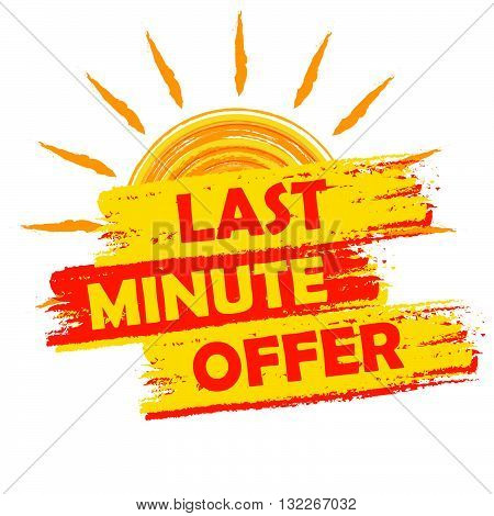 last minute offer summer banner - text in yellow and orange drawn label with sun symbol, business seasonal shopping concept, vector